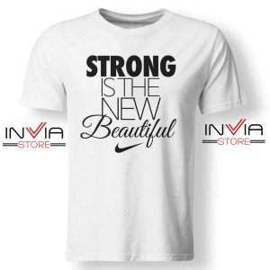 Buy Tshirt Strong Is The New Beautiful Nike Shirt Size S-XL White