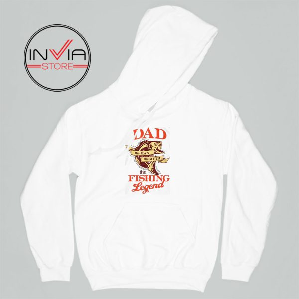 DAD is The Fishing Legend Hoodie Fishing Adult Unisex White