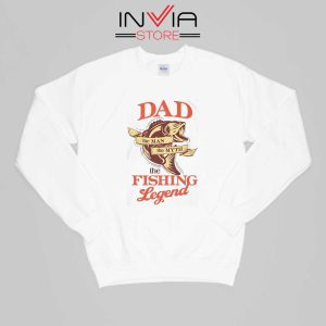 DAD is The Fishing Legend Sweatshirt Fishing Size S-XL White
