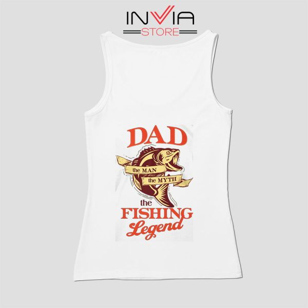 DAD is The Fishing Legend Tank Top Fishing Custom Size S-XL White