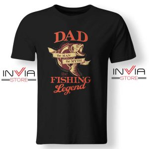 DAD is The Fishing Legend Tshirt Fishing Tee Shirts S-3XL Black