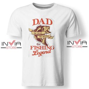 DAD is The Fishing Legend Tshirt Fishing Tee Shirts S-3XL White