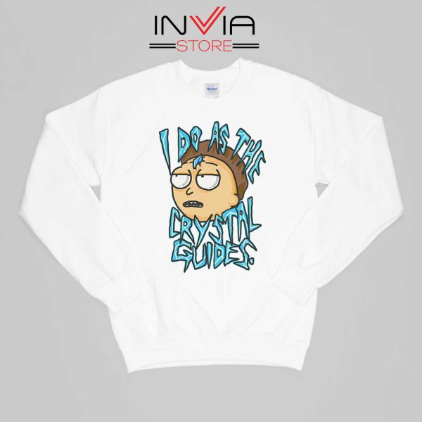 I Do As The Crystal Guides Rick Morty Sweatshirt Cartoon Size S-XL White