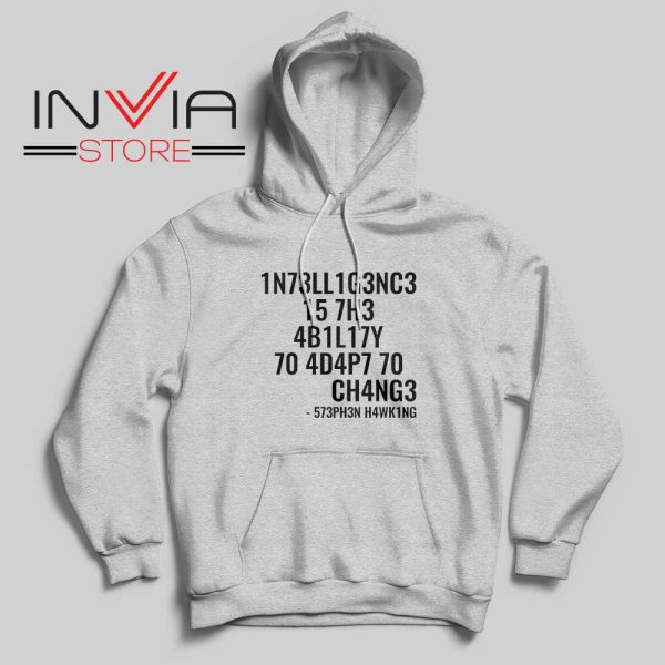 Intelligence is the ability to adapt to change Hoodie Grey
