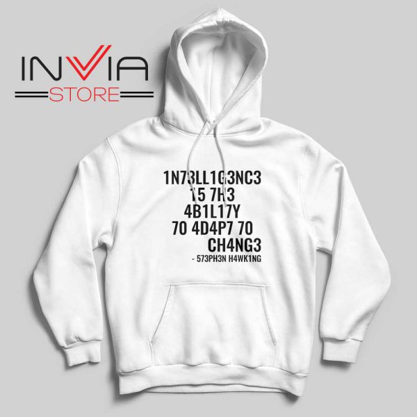 Intelligence is the ability to adapt to change Hoodie White