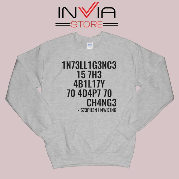 Intelligence is the ability to adapt to change Sweatshirt Grey