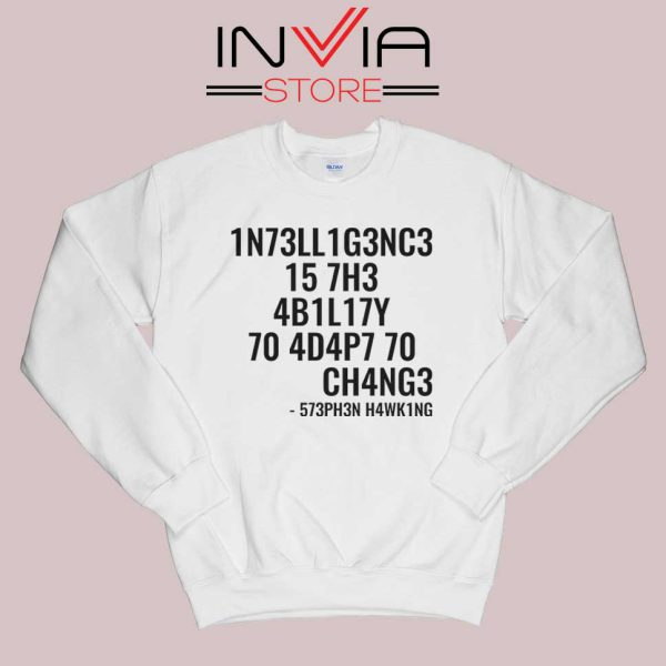 Intelligence is the ability to adapt to change Sweatshirt White