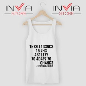 Intelligence is the ability to adapt to change Tank Top White