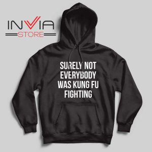 Surely Not Everybody Was Kung Fu Fighting Hoodie