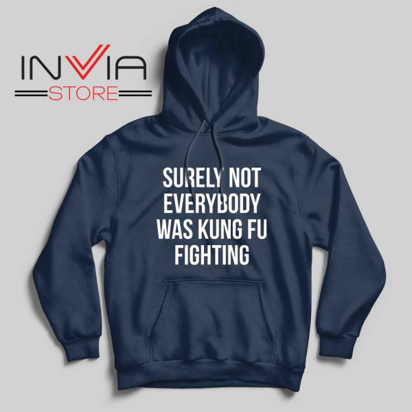 Surely Not Everybody Was Kung Fu Fighting Hoodie Navy