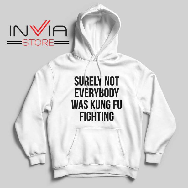 Surely Not Everybody Was Kung Fu Fighting Hoodie White