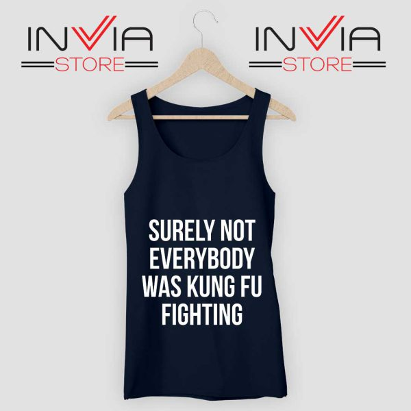 Surely Not Everybody Was Kung Fu Fighting Tank Top Navy