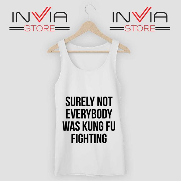 Surely Not Everybody Was Kung Fu Fighting Tank Top White