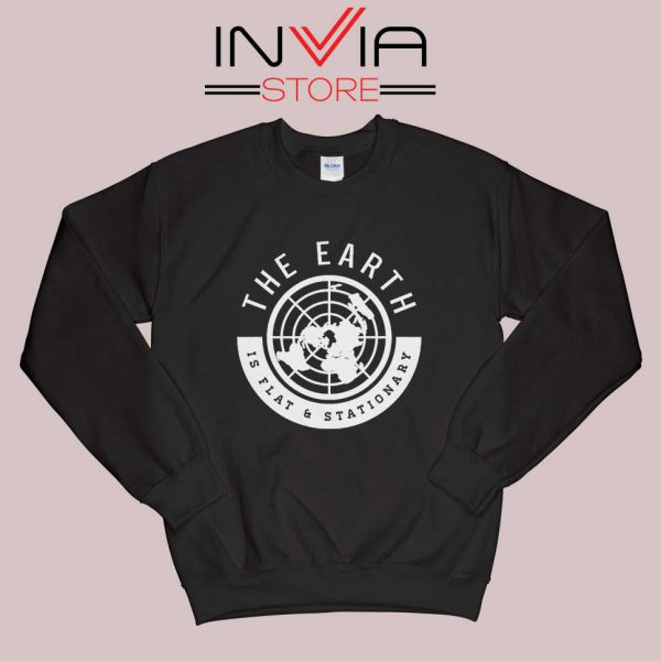 The Earth Is Flat and Stationary Sweatshirt Black
