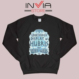 Unorthodox Display of Hubris Sweatshirt