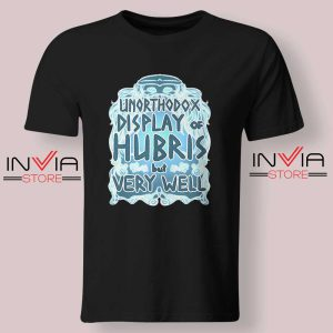 Unorthodox Display of Hubris Tshirt