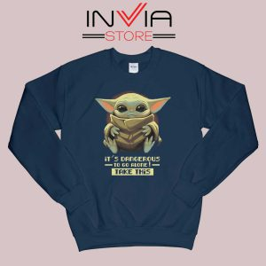 Baby Yoda Its Dangerous Sweatshirt Navy