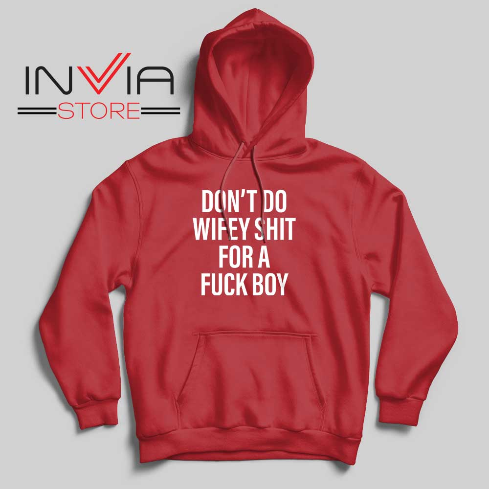Dont Do Wifey Shit For A Fuck Boy Hoodie Red