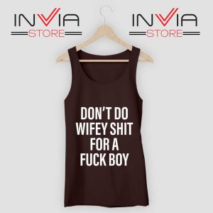 Dont Do Wifey Shit For A Fuck Boy Tank Top