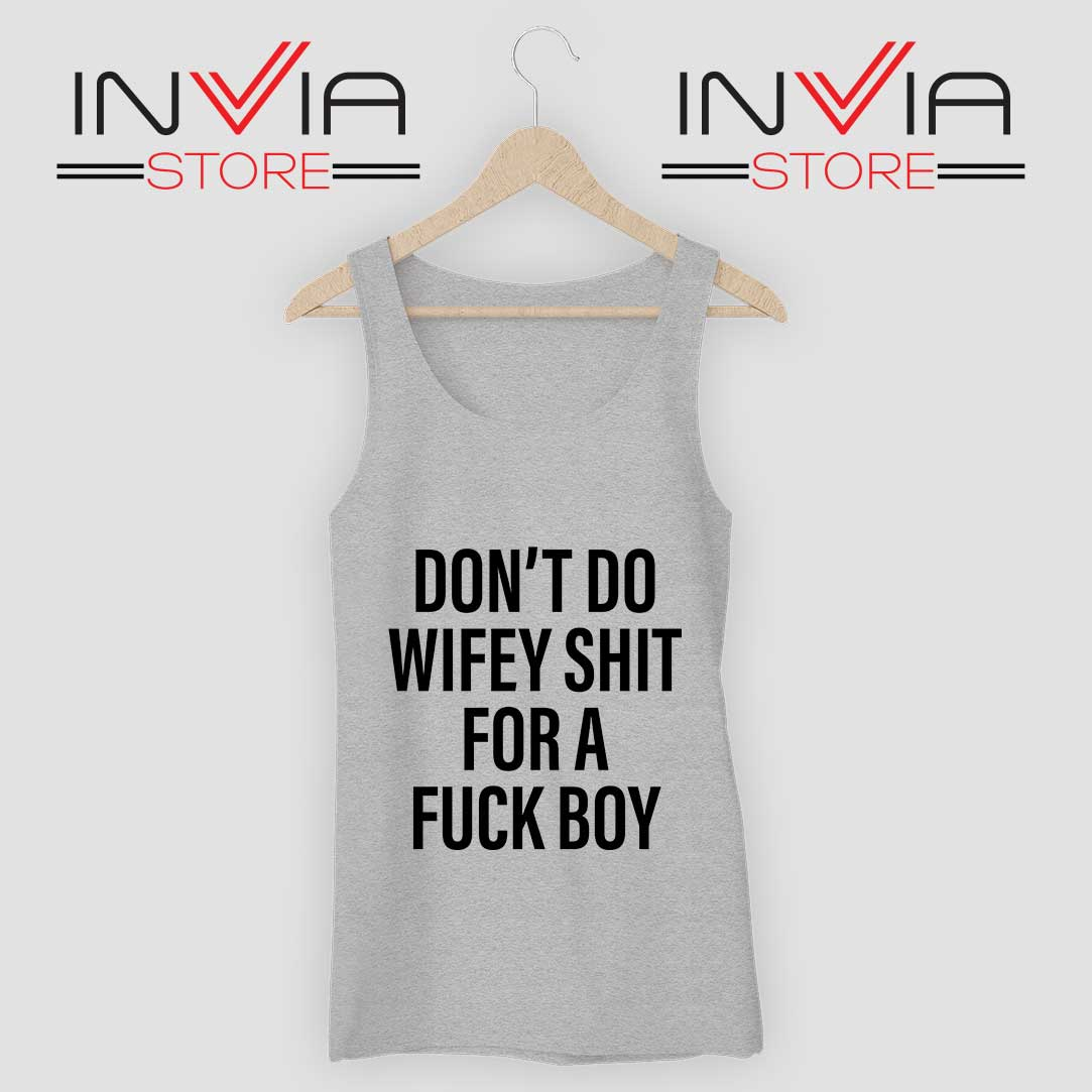 Dont Do Wifey Shit For A Fuck Boy Tank Top Grey