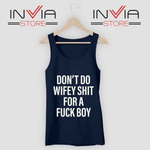 Dont Do Wifey Shit For A Fuck Boy Tank Top Navy