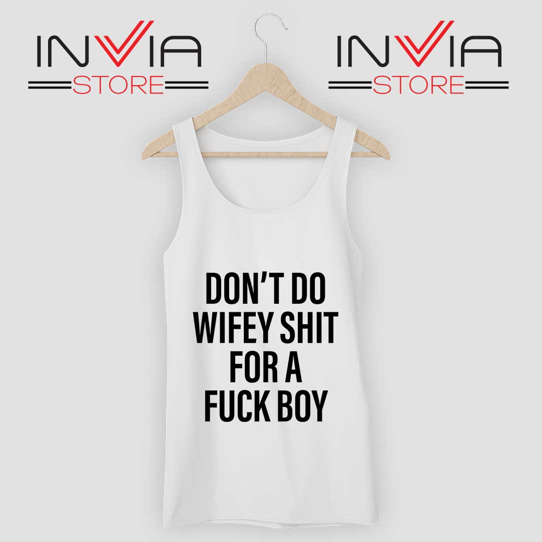 Dont Do Wifey Shit For A Fuck Boy Tank Top White