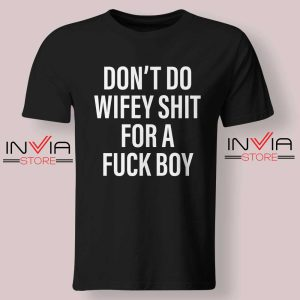 Dont Do Wifey Shit For A Fuck Boy Tshirt