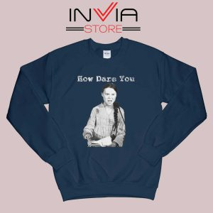 Greta Thunberg How Dare You Sweatshirt Navy