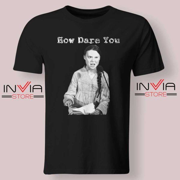 Greta Thunberg How Dare You Tshirt