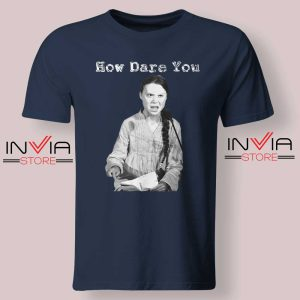 Greta Thunberg How Dare You Tshirt Navy