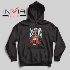 Im Sorry Did I Offend You Hoodie