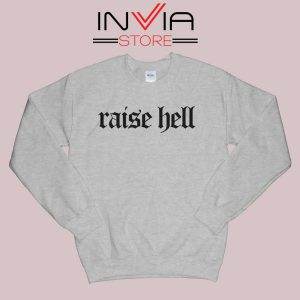 Raise Hell Sweatshirt