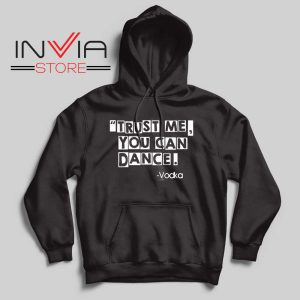 Trust Me You Can Dance Hoodie