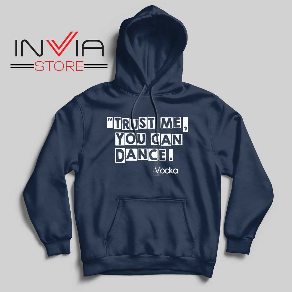 Trust Me You Can Dance Hoodie Navy