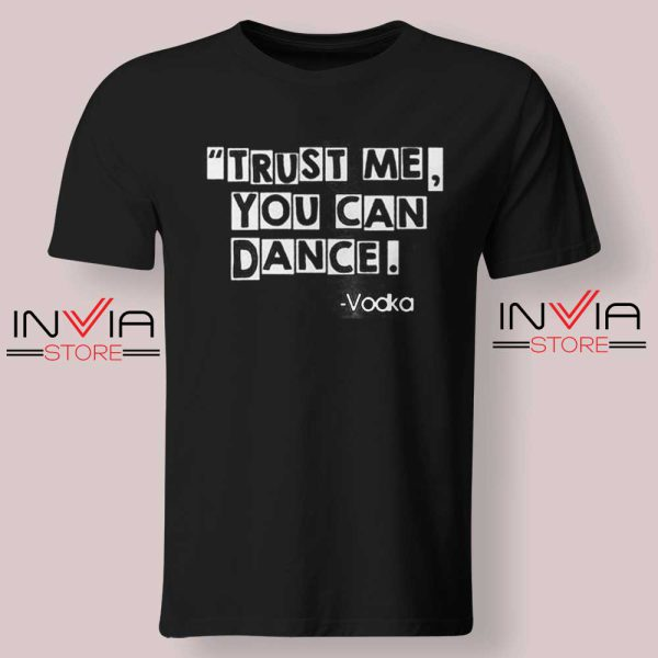 Trust Me You Can Dance Tshirt