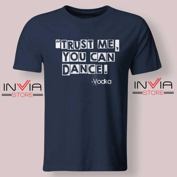 Trust Me You Can Dance Tshirt Navy