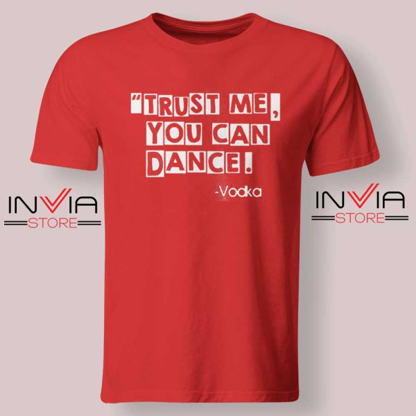 Trust Me You Can Dance Tshirt Red