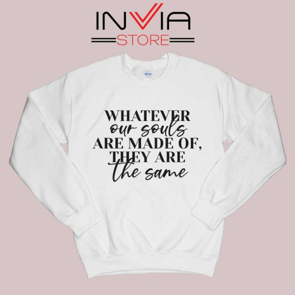 Whatever Our Souls Are Made Of Sweatshirt