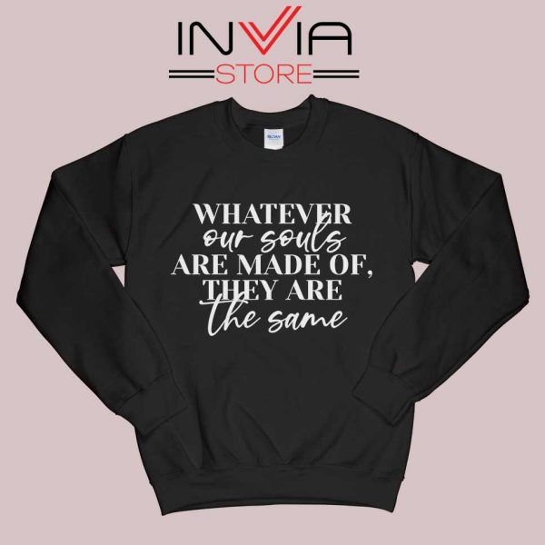 Whatever Our Souls Are Made Of Sweatshirt Black