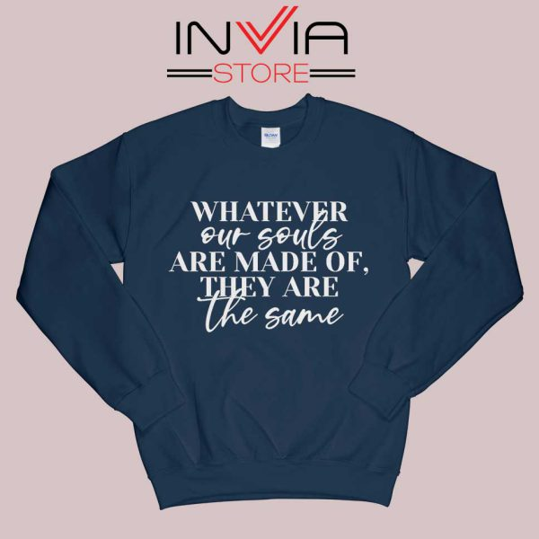 Whatever Our Souls Are Made Of Sweatshirt Navy