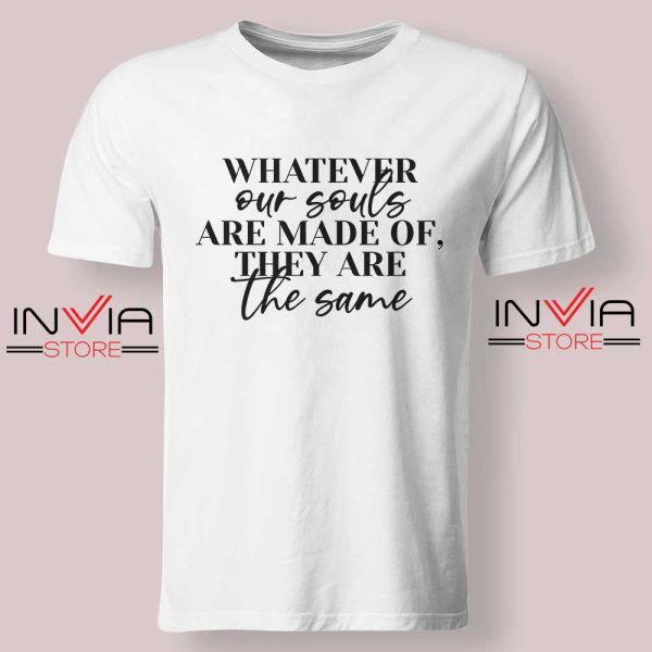 Whatever Our Souls Are Made Of Tshirt