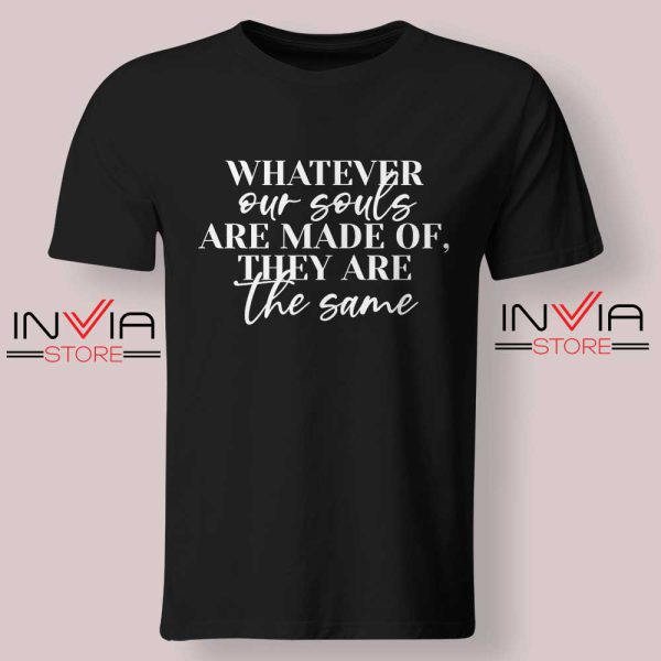 Whatever Our Souls Are Made Of Tshirt Black