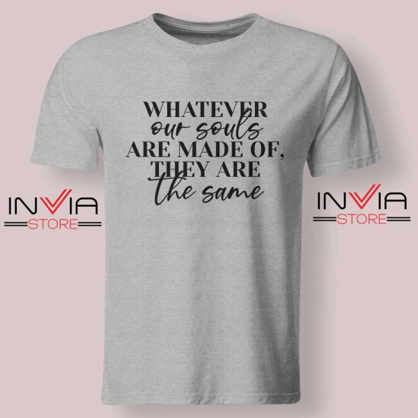 Whatever Our Souls Are Made Of Tshirt Grey