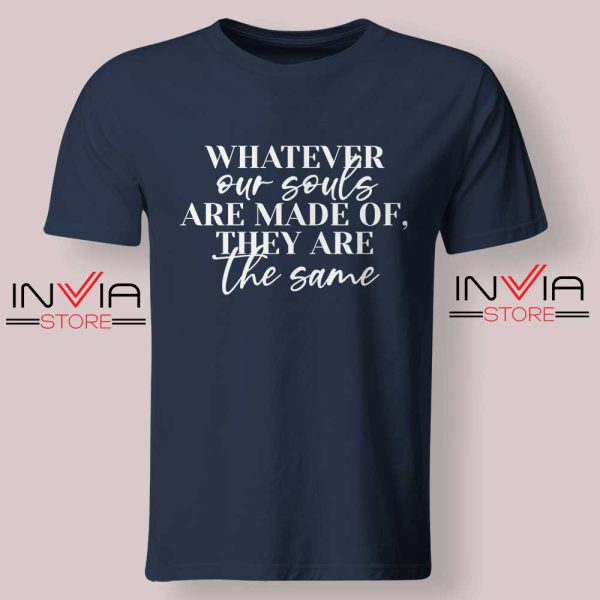Whatever Our Souls Are Made Of Tshirt Navy