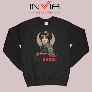 I Want You To Rebel Star Wars Black Sweatshirt